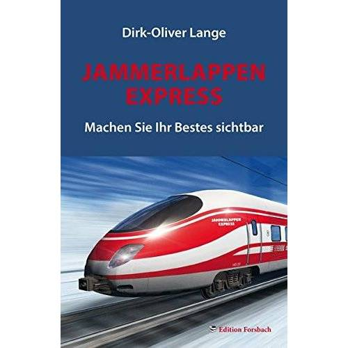 Dirk-Oliver Lange - Jammerlappen Express: Machen Sie Ihr Bestes sichtbar (Leben & Mee(h)r) - Preis vom 27.01.2021 06:07:18 h
