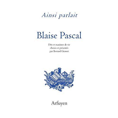 - Ainsi parlait Blaise Pascal: Dits et maximes de vie (AINSI PARLAIT LITTERATURE) - Preis vom 06.05.2021 04:54:26 h