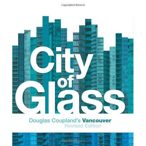 Douglas Coupland - City of Glass: Douglas Coupland's Vancouver - Preis vom 20.10.2020 04:55:35 h