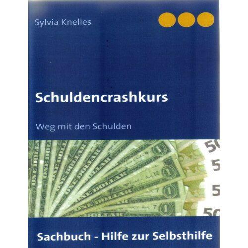 Sylvia Knelles - Schuldencrashkurs: Weg mit den Schulden - Preis vom 13.04.2021 04:49:48 h