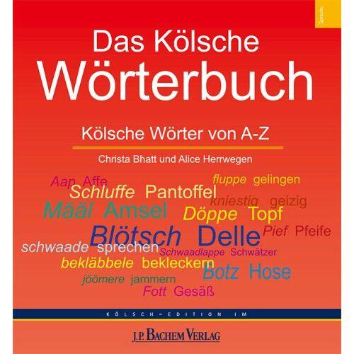 Christa Bhatt - Das Kölsche Wörterbuch. Kölsche Wörter von A-Z - Preis vom 21.10.2020 04:49:09 h