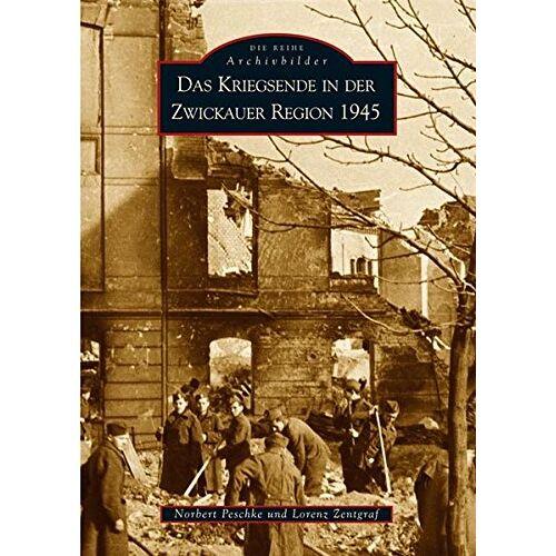 Norbert Peschke - Das Kriegsende in der Zwickauer Region 1945 - Preis vom 15.05.2021 04:43:31 h