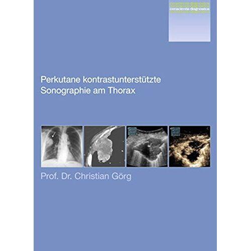 Christian Görg - Conscientia Diagnostica: Perkutane kontrastunterstützte Sonographie am Thorax - Preis vom 13.01.2021 05:57:33 h