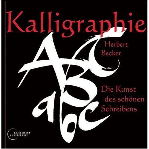 Herbert Becker - Kalligraphie: Die Kunst des schönen Schreibens - Preis vom 14.11.2019 06:03:46 h