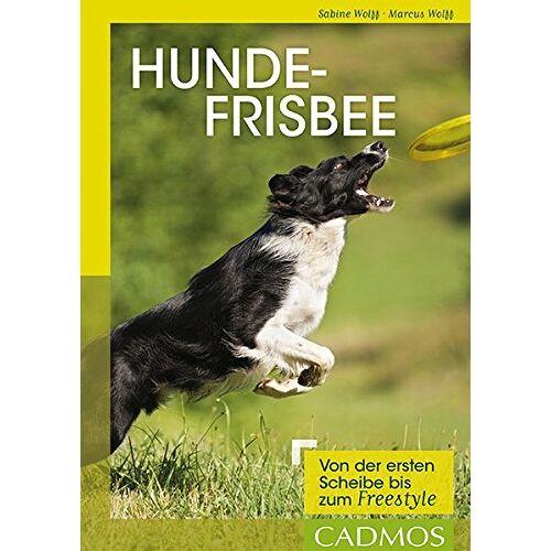 Sabine Wolff - Hundefrisbee: Von der ersten Scheibe bis zum Freestyle (Cadmos Hundebuch) - Preis vom 20.10.2020 04:55:35 h