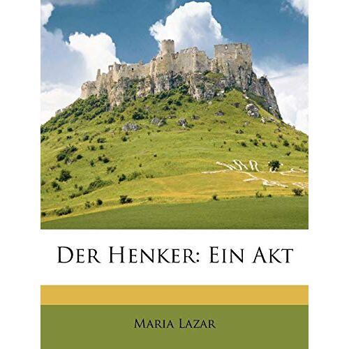 Maria Lazar - Der Henker: Ein Akt - Preis vom 10.04.2021 04:53:14 h