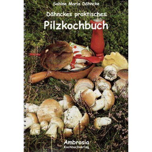Dähncke, Sabina M - Dähnckes praktisches Pilzkochbuch - Preis vom 05.09.2020 04:49:05 h