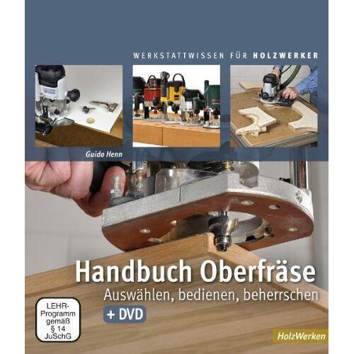 Guido Henn - Handbuch Oberfräse: Auswählen, bedienen, beherrschen - Preis vom 26.01.2021 06:11:22 h