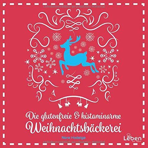 Nora Hodeige - Die glutenfreie und histaminarme Weihnachtsbäckerei: 40 Glutenfreie & histaminarme weihnachtliche Rezepte für eine entspannte Weihnachtszeit - Preis vom 24.02.2021 06:00:20 h