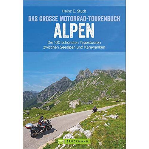 Studt, Heinz E. - Das große Motorrad-Tourenbuch Alpen: Die 100 schönsten Tagestouren zwischen Seealpen und Karawanken - Preis vom 05.09.2020 04:49:05 h