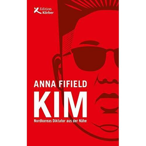 Anna Fifield - Kim: Nordkoreas Diktator aus der Nähe - Preis vom 07.05.2021 04:52:30 h