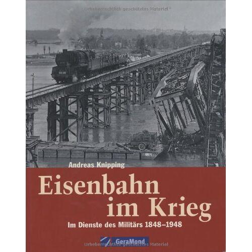 Andreas Knipping - Eisenbahn im Krieg: Im Dienste des Militärs 1848 bis 1948 - Preis vom 07.05.2021 04:52:30 h