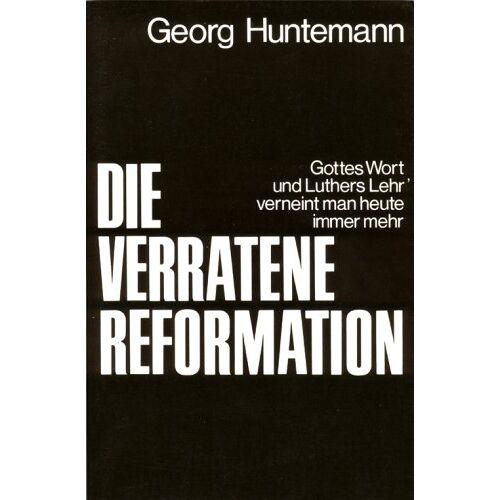 Georg Huntemann - Die verratene Reformation - Preis vom 15.04.2021 04:51:42 h
