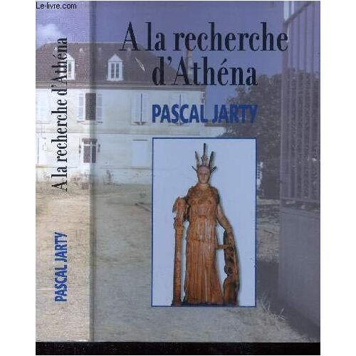 JARTY PASCAL - A LA RECHERCHE D'ATHENA - Preis vom 04.09.2020 04:54:27 h
