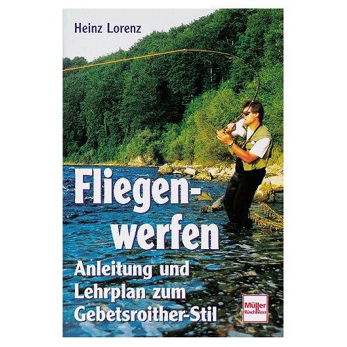 Heinz Lorenz - Fliegenwerfen. Anleitung und Lehrplan zum Gebetsroither-Stil - Preis vom 14.04.2021 04:53:30 h