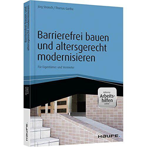 Jörg Stroisch - Barrierefrei bauen und altersgerecht modernisieren - inkl. Arbeitshilfen online (Haufe Fachbuch) - Preis vom 18.04.2021 04:52:10 h