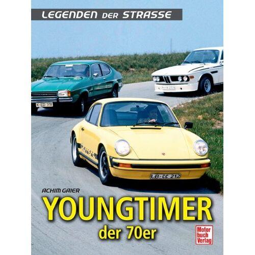 Achim Gaier - Youngtimer der 70er: Legenden der Straße - Preis vom 14.05.2021 04:51:20 h