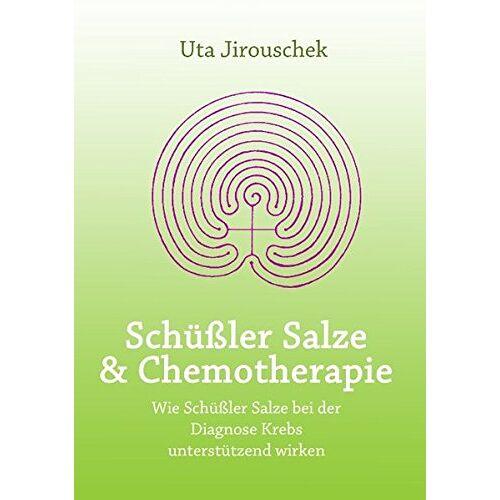 Uta Jirouschek - Schüßler Salze und Chemotherapie - Preis vom 14.04.2021 04:53:30 h