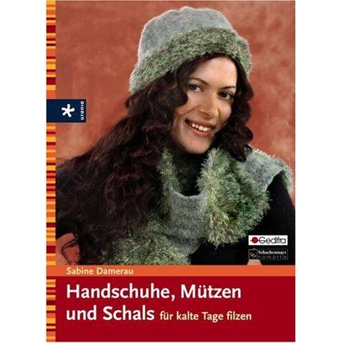 Sabine Damerau - Handschuhe, Mützen und Schals für kalte Tage filzen - Preis vom 18.10.2020 04:52:00 h
