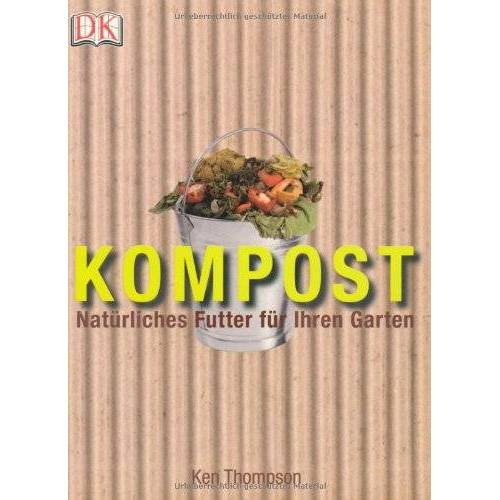Ken Thompson - Kompost. Natürliches Futter für Ihren Garten - Preis vom 09.04.2021 04:50:04 h