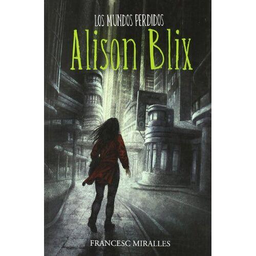 Francesc Miralles Contijoch - MUNDOS PERDIDOS DE ALISON BLIX,LOS (FICCIÓN YA) - Preis vom 20.10.2020 04:55:35 h