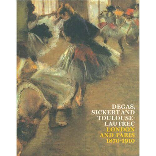 Robins, Anna Greuzner - Degas, Sickert and Toulouse-Lautrec: London and Paris, 1870-1910 - Preis vom 02.12.2020 06:00:01 h