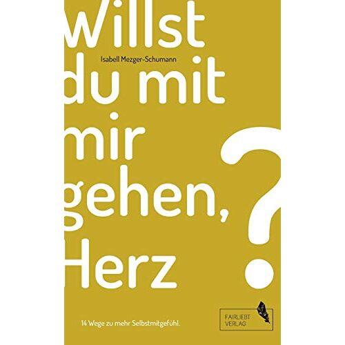 Isabell Mezger-Schumann - Willst du mit mir gehen, Herz?: 14 Wege zu mehr Selbstmitgefühl - Preis vom 27.02.2021 06:04:24 h