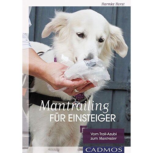 Harmke Horst - Mantrailing für Einsteiger: Vom Trail-Azubi zum Mantrailer - Preis vom 05.05.2021 04:54:13 h