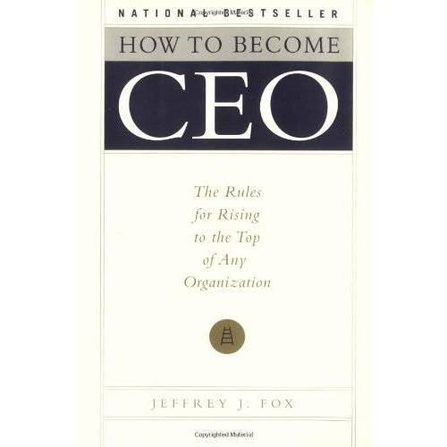 Fox, Jeffrey J. - How to Become CEO: The Rules for Rising to the Top of Any Organization - Preis vom 22.02.2020 06:00:29 h