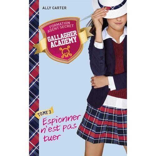 Ally Carter - Gallagher Academy, Tome 3 : Espionner n'est pas tuer - Preis vom 07.07.2020 05:03:36 h