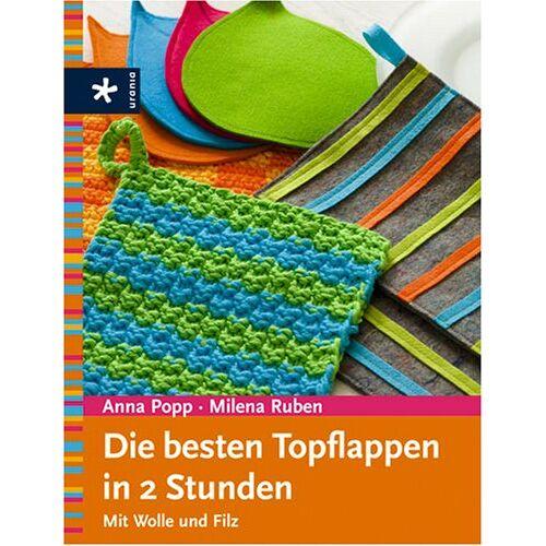 Anna Popp - Die besten Topflappen in 2 Stunden. Mit Wolle und Filz - Preis vom 25.10.2020 05:48:23 h