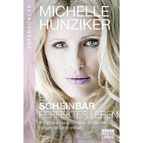 Michelle Hunziker - Ein scheinbar perfektes Leben: Wie ich aus Liebe zu meiner Tochter den Fängen der Sekte entkam - Preis vom 06.05.2021 04:54:26 h