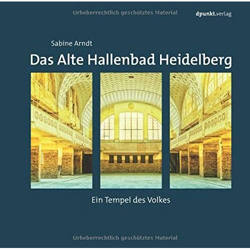Sabine Arndt - Das Alte Hallenbad Heidelberg: Ein Tempel des Volkes - Preis vom 23.02.2021 06:05:19 h