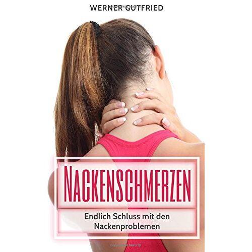 Werner Gutfried - Nackenschmerzen: Endlich Schluss mit den Nackenproblemen - Preis vom 06.09.2020 04:54:28 h