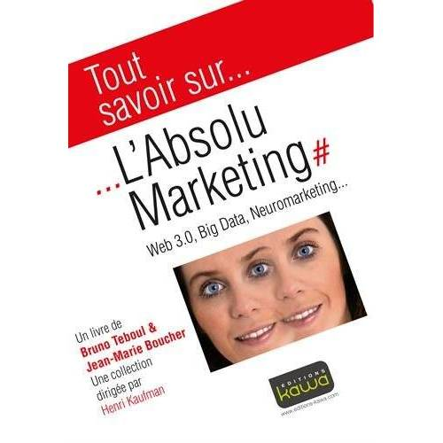 Bruno Teboul - Tout savoir sur... L'Absolu Marketing: Web 3.0, Big Data, Neuromarketing... - Preis vom 15.04.2021 04:51:42 h
