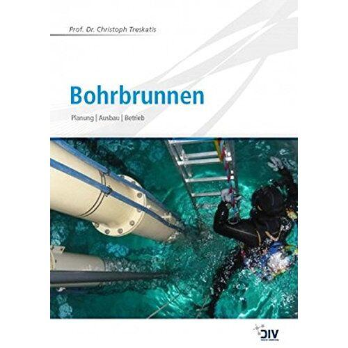 Christoph Treskatis - Bohrbrunnen: Planung Ausbau Betrieb - Preis vom 21.10.2020 04:49:09 h