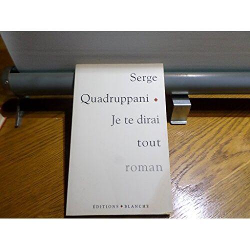 Serge Quadruppani - Je te dirai tout (Roman) - Preis vom 21.10.2020 04:49:09 h