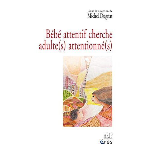 Collectif - Bébé attentif cherche adulte(s) attentionné(s) - Preis vom 19.10.2020 04:51:53 h