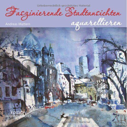 Andreas Mattern - Faszinierende Stadtansichten aquarellieren - Preis vom 31.03.2020 04:56:10 h
