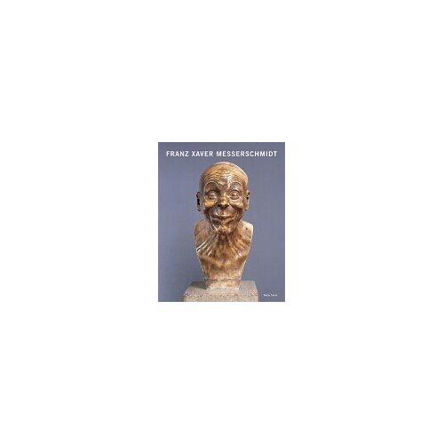 Messerschmidt, Franz X. - Franz Xaver Messerschmidt 1736-1783 - Preis vom 26.01.2021 06:11:22 h