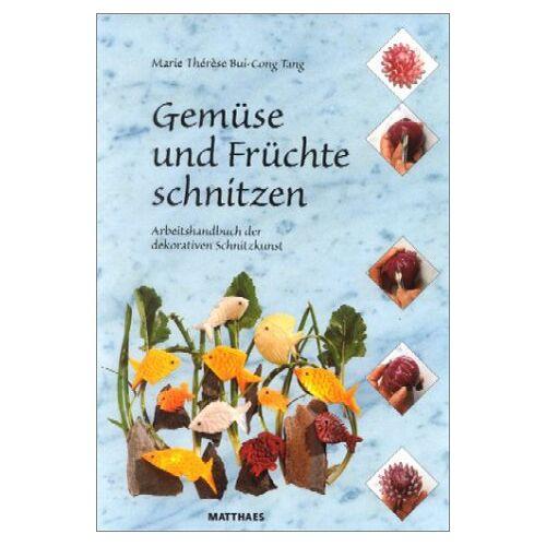 Cong Tang, Marie Th. Bui- - Gemüse und Früchte schnitzen. Arbeitshandbuch der dekorativen Schnitzkunst - Preis vom 13.05.2021 04:51:36 h