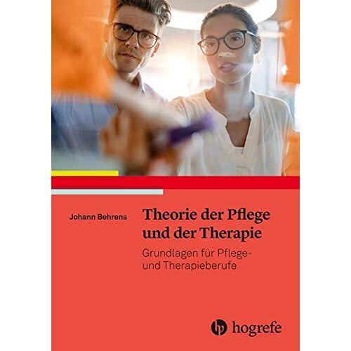 Johann Behrens - Theorie der Pflege und der Therapie: Grundlagen für Pflege– und Therapieberufe - Preis vom 10.09.2020 04:46:56 h