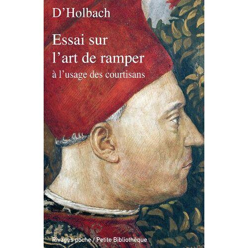 Holbach, Paul-Henri Thiry d' - Essai sur l'art de ramper à l'usage des courtisans : Facétie philosophique tirée des manuscrits de feu M. le baron d'Holbach - Preis vom 18.04.2021 04:52:10 h