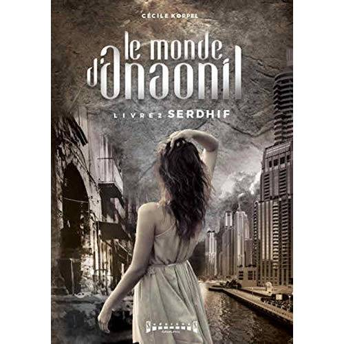 Cécile Koppel - Le monde d'Anaonil, Tome 2 : Serdhif (Le monde d'Anaonil, 2) - Preis vom 16.04.2021 04:54:32 h
