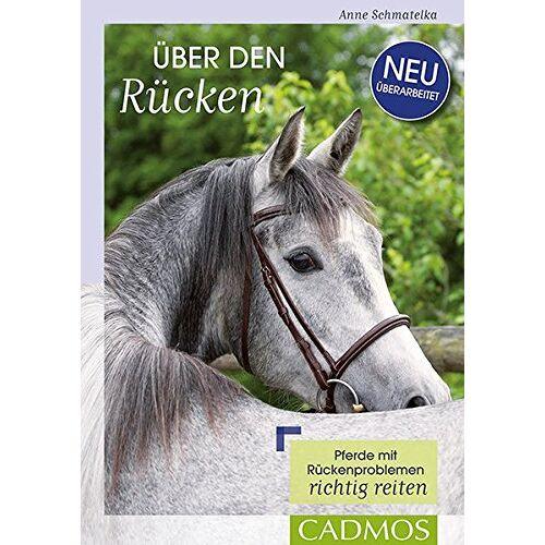 Anne Schmatelka - Über den Rücken: Pferde mit Rückenproblemen richtig reiten - Preis vom 21.10.2020 04:49:09 h