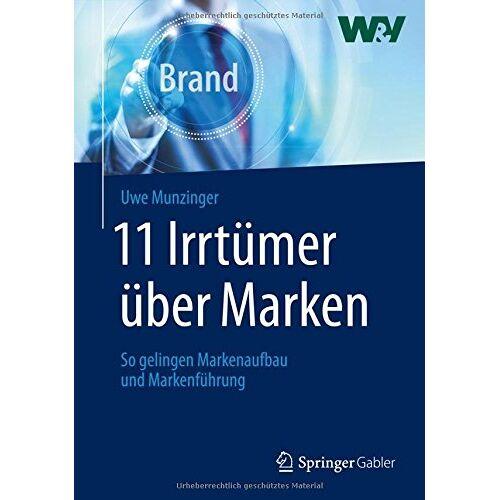 Uwe Munzinger - 11 Irrtümer über Marken: So gelingen Markenaufbau und Markenführung - Preis vom 04.04.2020 04:53:55 h