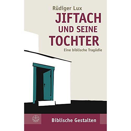 Rüdiger Lux - Jiftach und seine Tochter: Eine biblische Tragödie (Biblische Gestalten (BG)) - Preis vom 15.05.2021 04:43:31 h
