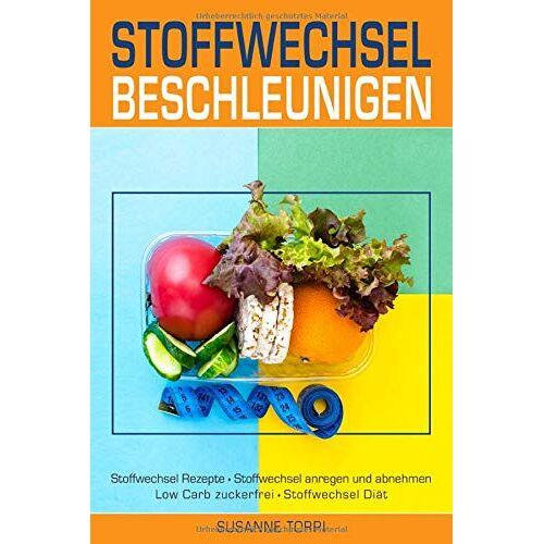Susanne Torri - STOFFWECHSEL beschleunigen: Stoffwechsel Rezepte – Stoffwechsel anregen und abnehmen – Low Carb zuckerfrei - Stoffwechsel Diät - Preis vom 22.01.2021 05:57:24 h