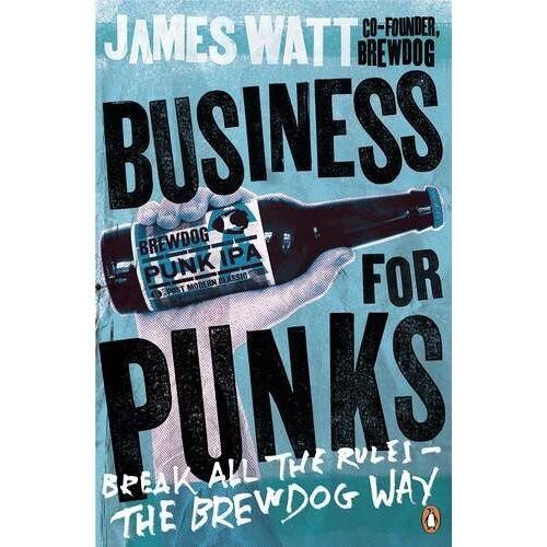 James Watt - Business for Punks: Break All the Rules - the BrewDog Way - Preis vom 05.09.2020 04:49:05 h
