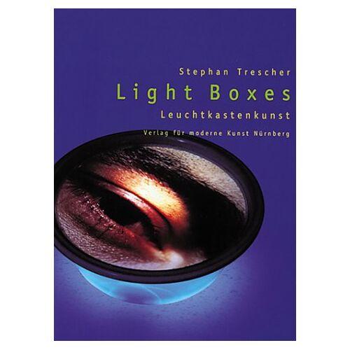 Stephan Trescher - Light Boxes. Leuchtkastenkunst - Preis vom 31.03.2020 04:56:10 h